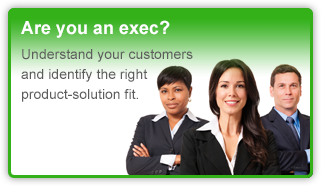 Are you an exec? Understand your customers and identify the right product-solution fit.